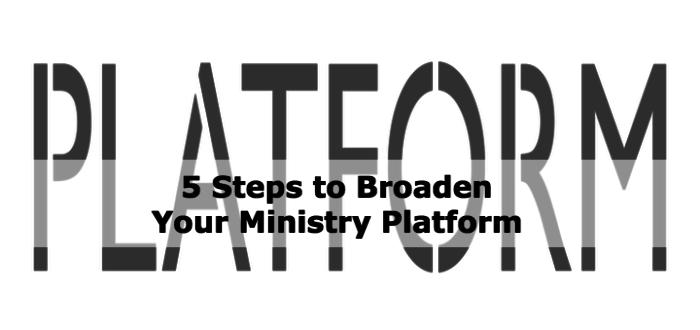 5 Steps to Broaden your Ministry Platform