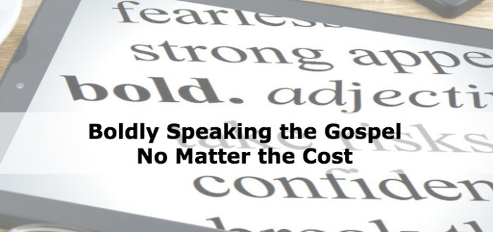 Boldly Speaking the Gospel No Matter the Cost