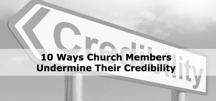 10 Ways Church Members Undermine Their Credibility