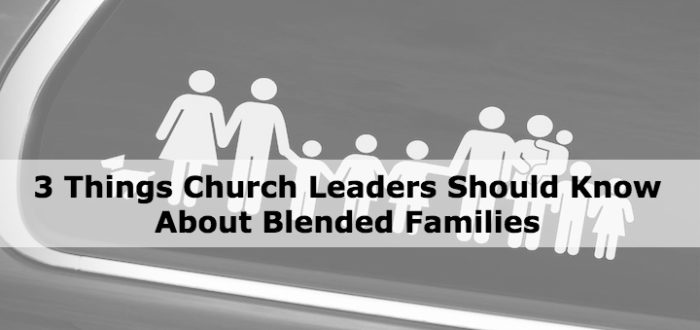 3 Things Church Leaders Should Know About Blended Families