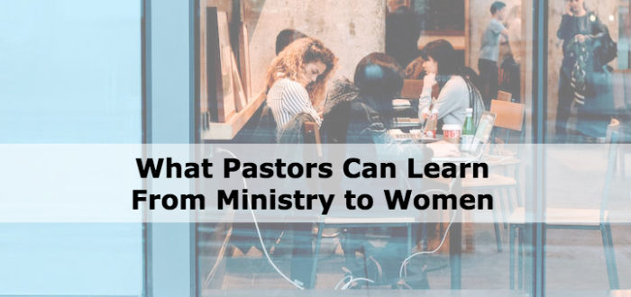 What Pastors Can Learn From Ministry to Women
