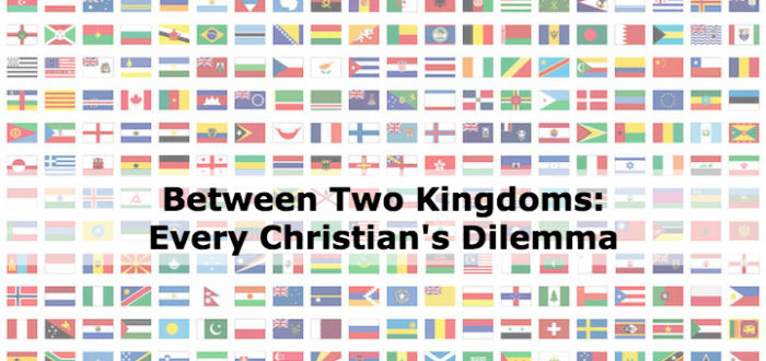 Between Two Kingdoms: Every Christian's Dilemma