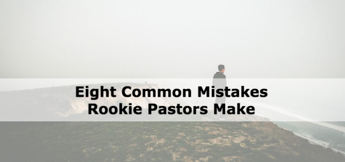 Eight Common Mistakes Rookie Pastors Make