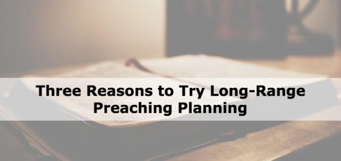 Three Reasons to Try Long-Range Preaching Planning