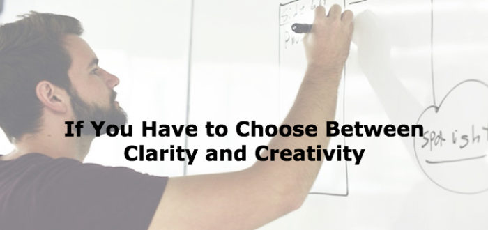 If You Have to Choose Between Clarity and Creativity