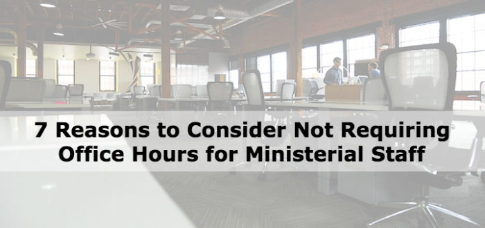 Seven Reasons to Consider Not Requiring Office Hours for Ministerial Staff