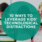 10 Ways to Leverage Kids' Technological Distractions