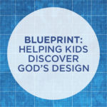 Blueprint – Helping Kids Discover God's Design at CentriKid