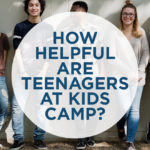 How helpful are teenagers at kids camp?