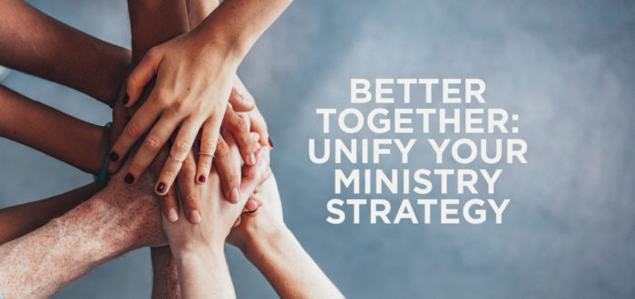 Better Together: Unify Your Ministry Strategy