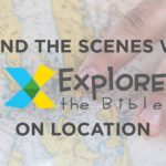 Behind the Scenes with Explore the Bible On Location