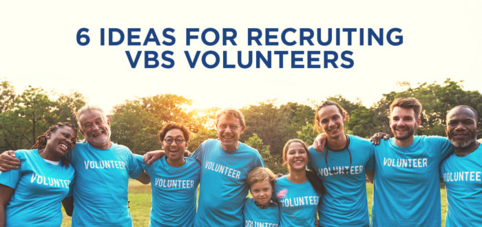 6 Ideas for Recruiting VBS Volunteers