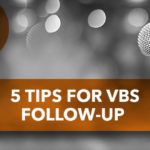 5 Tips for VBS Follow-Up