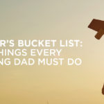 A Father's Bucket List: 15 Things Every Believing Dad Must Do