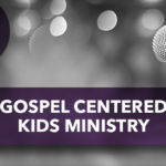 Gospel Centered Kids Ministry