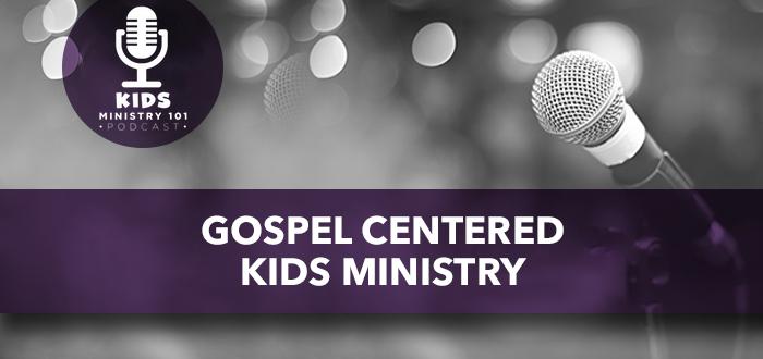 Gospel Centered Kids Ministry
