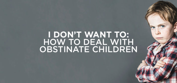 I Don't Want To: How to Deal with Obstinate Children