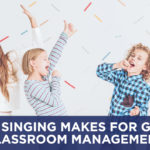 Why Singing Makes for Great Classroom Management