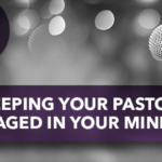 Keeping Your Pastor Engaged in Your Ministry