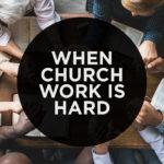When Church Work is Hard