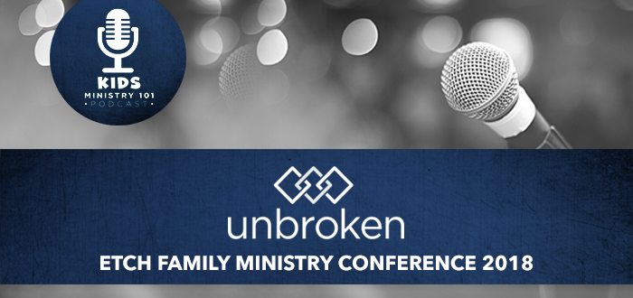 ETCH Family Ministry Conference 2018: Unbroken
