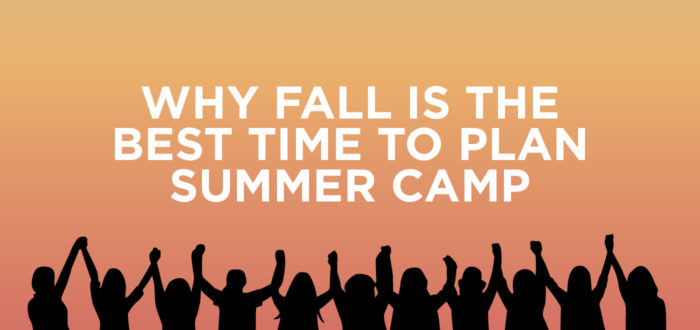 Why Fall is the Best Time to Plan Summer Camp