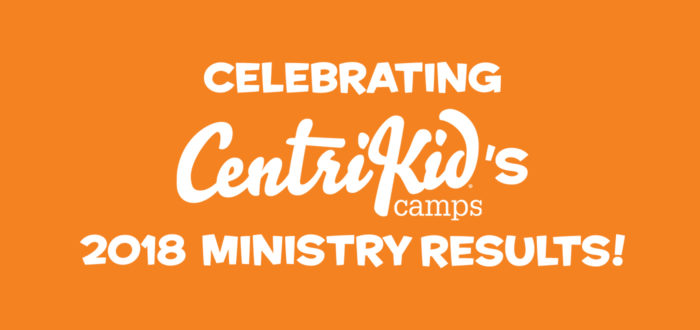 Celebrating CentriKid's 2018 Ministry Results!