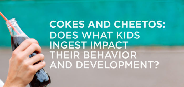 Cokes & Cheetos:  Does what kids ingest impact their behavior and development?