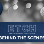 ETCH Family Ministry Conference Behind the Scenes