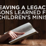 Leaving a Legacy: Lessons I learned from my Children's Minister.