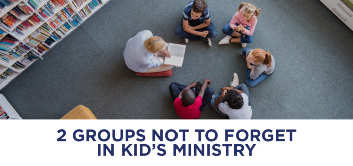 Two Groups Not to Forget in Kids Ministry