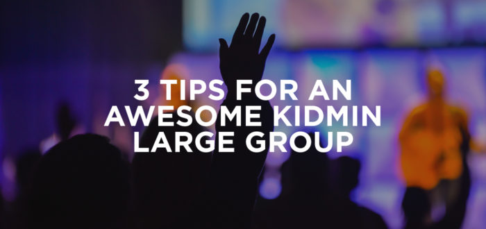 3 Tips for an Awesome KidMin Large Group