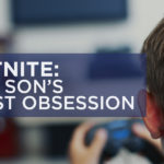 FORTNITE: Your Son's Latest Obsession