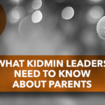 What KidMin Leaders Need to Know About Parents