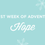 The First Week of Advent: HOPE