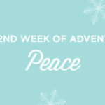 The Second Week of Advent: PEACE