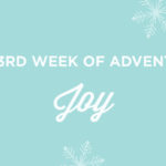 The Third Week of Advent: JOY
