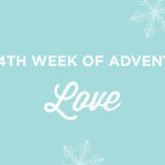 The Fourth Week of Advent: LOVE