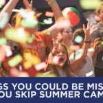 3 Things You Could Be Missing if you Skip Summer Camp