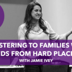 Ministering to Families with Kids From Hard Places with Jamie Ivey