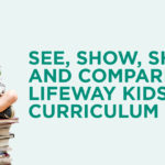 See, Show, Share, and Compare LifeWay Kids Curriculum