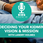 Deciding Your KidMin Vision & Mission
