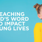 Teaching God's Word to Impact Young Lives