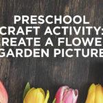 Preschool Craft Activity: Create a Flower Garden Picture
