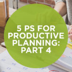5 Ps for Productive Planning: Part 4