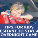 Tips for Kids Hesitant to Stay Overnight at Camp