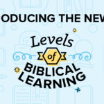 Introducing the Newest Levels of Biblical Learning