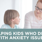 Helping Kids who Deal with Anxiety Issues