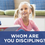 Whom Are You Discipling?