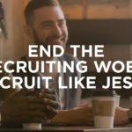 End the Recruiting Woes: Recruit Like Jesus!
